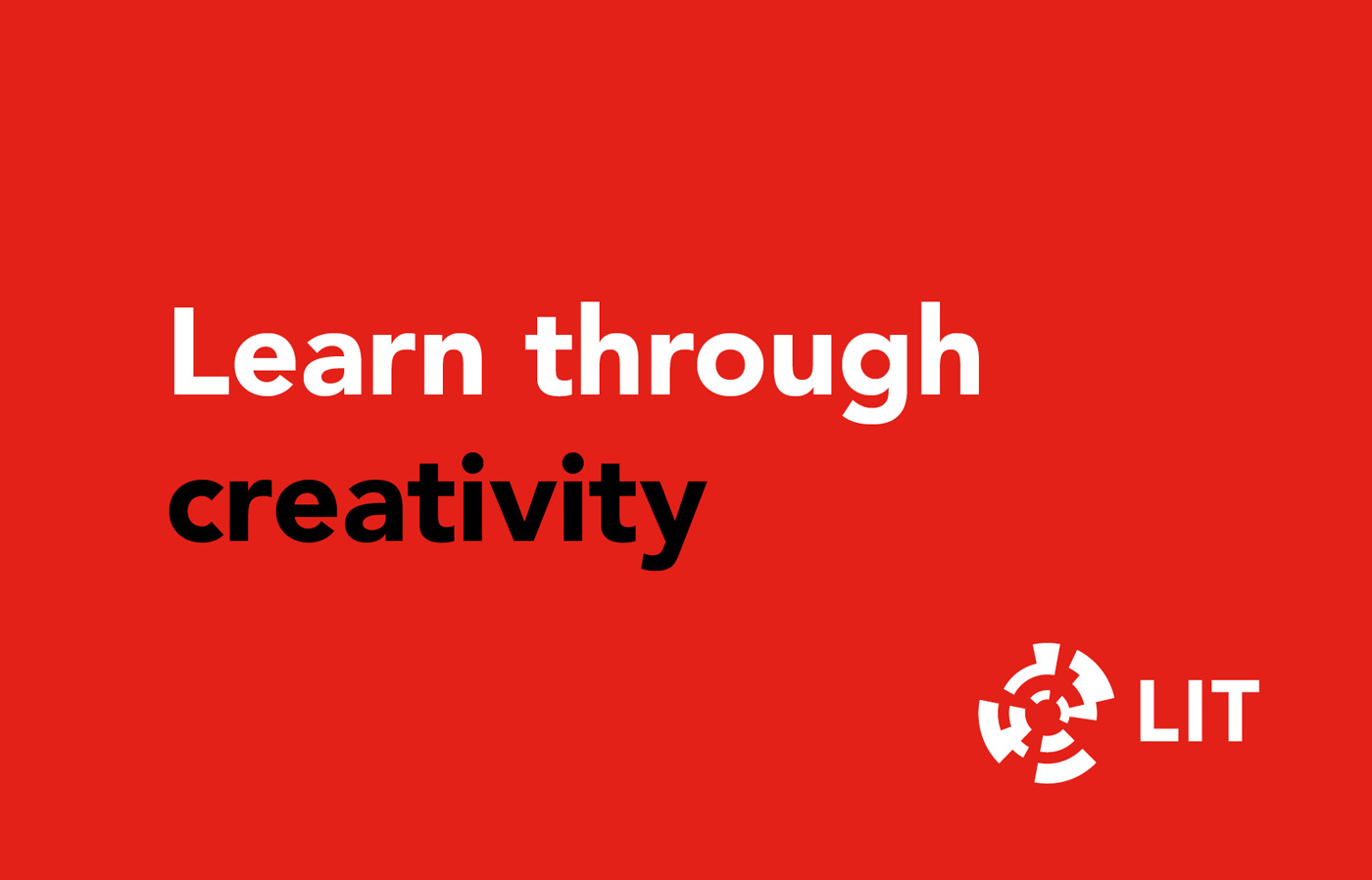 LIT graphic design. 'Learn through creativity.' White and black font on red background with LIT logo
